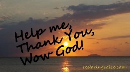 Help me, Thank You, Wow God!