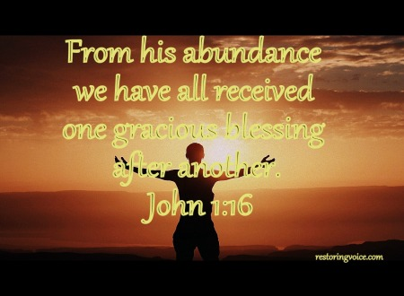 From his abundance we have all received one gracious blessing after another