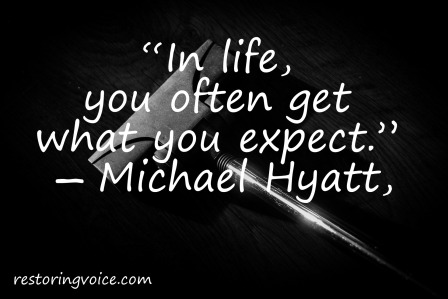 """In life, you often get what you expect.""  ― Michael Hyatt,"